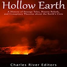 Hollow Earth: A History of Strange Tales, Bizarre Beliefs, and Conspiracy Theories about the Earth's Core Audiobook by Charles River Editors Narrated by Jim D. Johnston