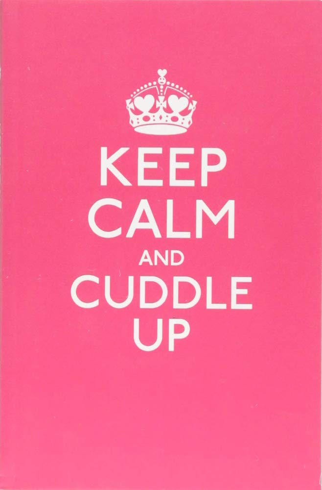 Keep Calm and Cuddle Up: Good Advice for Those in Love ...