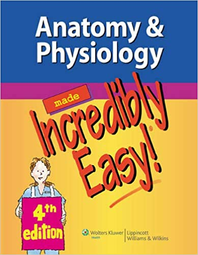 Anatomy & Physiology Made Incredibly Easy! (Incredibly Easy! Series®)