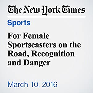 For Female Sportscasters on the Road, Recognition and Danger