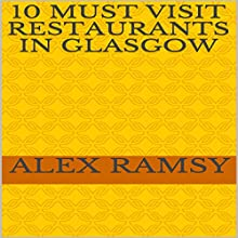 10 Must-Visit Restaurants in Glasgow Audiobook by Alex Ramsy Narrated by Tanya Brown