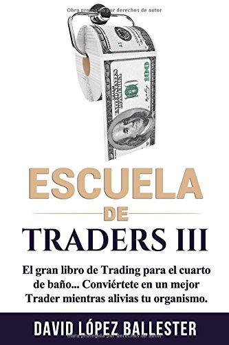 Escuela de Traders III: El gran libro de Trading p...