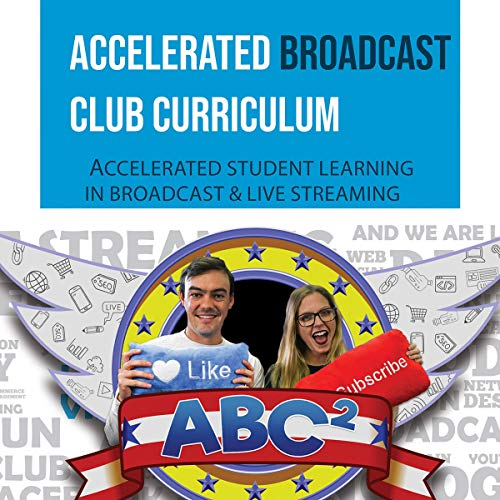 (Accelerated Broadcast Club Curriculum - ABC2: Accelerated Student Learning in Broadcast & Live)