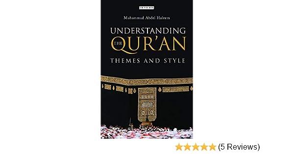 Understanding The Quran Themes And Style London Studies Muhammad Abdel Haleem M A S 8601404313516 Amazon Books