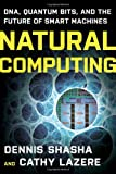 Natural Computing: DNA, Quantum Bits, and the Future of Smart Machines