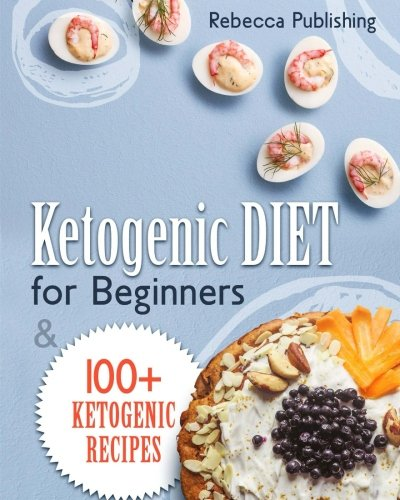 Ketogenic Diet For Beginners: 100 + Ketogenic Recipes