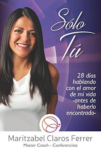 Solo Tu: 28 dias hablando con el amor de mi vida (antes de haberlo encontrado) (Spanish Edition) [Maritzabel Claros-Ferrer] (Tapa Blanda)