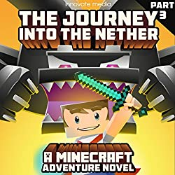 The Journey into the Nether: An Adventure Novel Based on Minecraft: Part 3