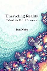 Unraveling Reality: Behind the Veil of Existence Paperback