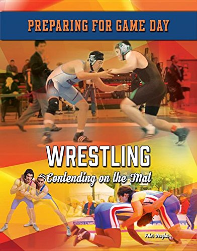 Download Wrestling: Contending on the Mat (Preparing for Game Day) pdf