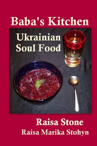Baba's Kitchen: Ukrainian Soul Food with Stories From the Village by Raisa Stone