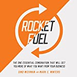 Rocket Fuel: The One Essential Combination That Will Get You More of What You Want from Your Business | Gino Wickman,Mark C. Winters