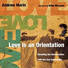 Love Is an Orientation: Elevating the Conversation with the Gay Community Audiobook by Andrew Marin Narrated by Daniel May