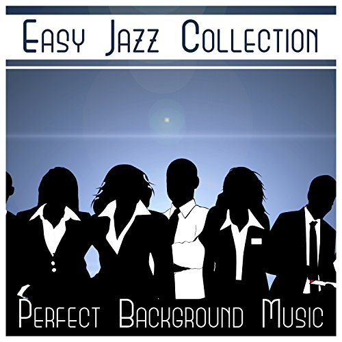 Easy Jazz Collection – Perfect Background Music, Amazing Instrumental, Mood Sounds (Trumpet, Guitar, Sax, Piano)