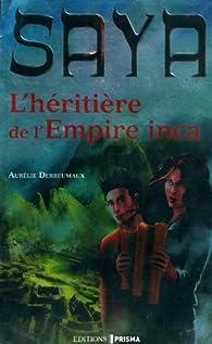 Saya volume 1: L'héritière de l'empire Inca par Aurélie Derreumaux