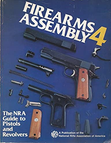 firearms assembly 4 the nra guide to pistols and revolvers rh amazon com Assembly Directions Lamp Assembly Guide