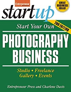 Start Your Own Photography Business: Studio, Freelance, Gallery, Events (StartUp Series) by Entrepreneur Press