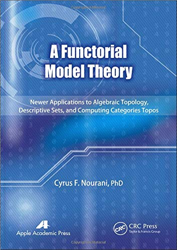 A Functorial Model Theory: Newer Applications to Algebraic Topology, Descriptive Sets, and Computing Categories ()