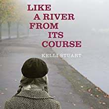 Like a River from Its Course Audiobook by Kelli Stuart Narrated by Romy Nordlinger