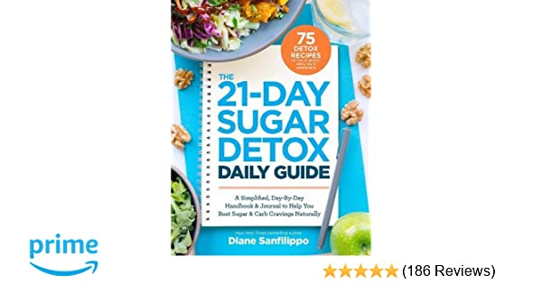 The 21 day sugar detox daily guide a simplified day by day the 21 day sugar detox daily guide a simplified day by day handbook journal to help you bust sugar carb cravings naturally diane sanfilippo fandeluxe Gallery