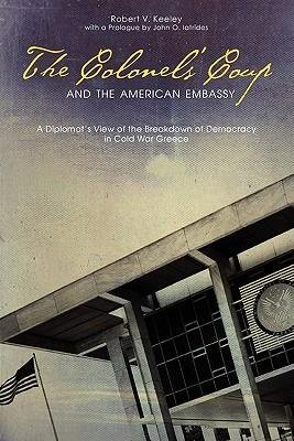 Download [(The Colonels' Coup and the American Embassy: A Diplomat's View of the Breakdown of Democracy in Cold War Greece * * )] [Author: Robert V. Keeley] [Feb-2011] pdf