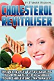 img - for Cholesterol Revitaliser: Insider Secrets to Revitalising Your Health and Lowering Your Cholesterol Naturally! book / textbook / text book