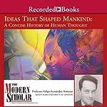 The Modern Scholar: Ideas that Shaped Mankind | Felipe Fernandez-Armesto