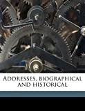 Addresses, Biographical and Historical, Alexander Gordon and Andrew Dickson White, 1145626629