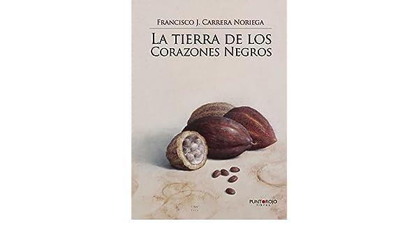 Amazon.com: La tierra de los Corazones Negros (Spanish Edition) eBook: Francisco Carrera Noriega: Kindle Store