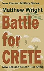 Battle for Crete: New Zealand's Near-Run Affair (New Zealand Military Series Book 4)