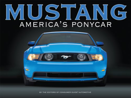 Mustang: Americas Pony Car Auto Editors of Consumer Guide