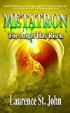 Metatron: The Angel Has Risen: Volume 1 (Metatron Series)
