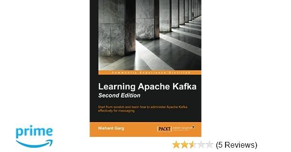 Learning Apache Kafka Second Edition Nishant Garg 9781784393090 Amazon Books