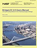 BridgeLLC 2. 0 Users Manual: Life-Cycle Costing Software for the Preliminary Design of Bridges, U. S. Department U.S. Department of Commerce-NIST, 1497525543
