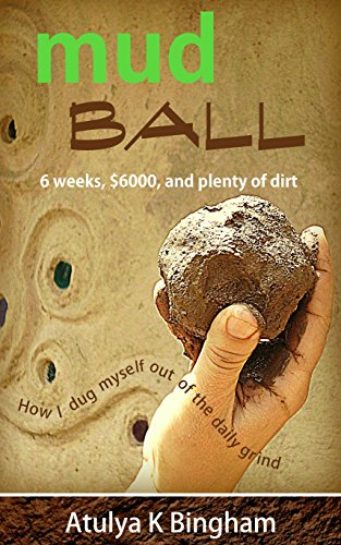Earthbag Building - Mud Ball: How I dug myself out of the daily grind.