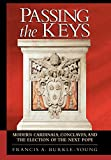 Passing the Keys: Modern Cardinals, Conclaves and the Election of the Next Pope