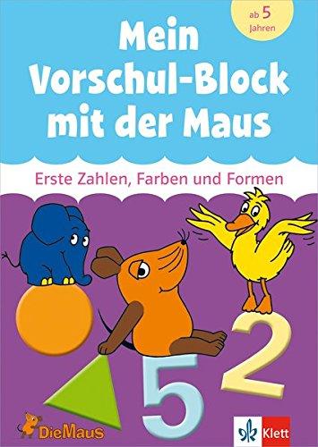 Die Maus - Mein Vorschul-Block mit der Maus: Erste Zahlen, Farben und Formen. Vorschule ab 5 Jahren (Lernen mit der MAUS)