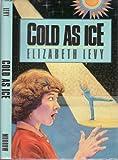 Cold As Ice, Elizabeth Levy, 0688065791