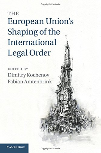 The European Union's Shaping of the International Legal Order por Dimitry Kochenov