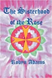The Sisterhood of the Rose, Robyn Adams, 1432731335