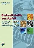 Biokraftstoffe aus Abfall: Die Anleitung für Auto, Heizung und Stromerzeugung