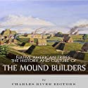 Native American Tribes: The History and Culture of the Mound Builders Audiobook by  Charles River Editors Narrated by James Weippert