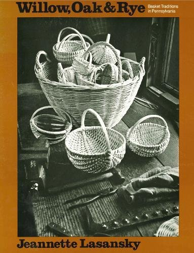 Willow, Oak, and Rye: Basket Traditions in Pennsylvania (Keystone Books) by Pennsylvania State Univ Pr