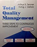 img - for Total Quality Management: Three Steps to Continuous Improvement by Arthur R. Tenner (1992-01-30) book / textbook / text book