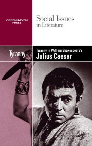 Tyranny in William Shakespeare's Julius Caesar (Social Issues in Literature)