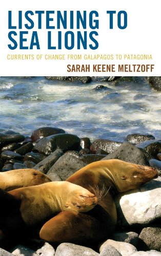 Download Listening to Sea Lions: Currents of Change from Galapagos to Patagonia Pdf
