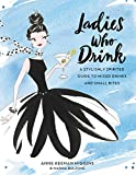img - for Ladies Who Drink: A Stylishly Spirited Guide to Mixed Drinks and Small Bites book / textbook / text book