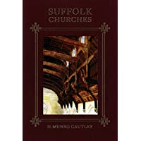 Suffolk Churches: Fifth Edition with a Supplement on Victorian Church Building and a Survey of Lost and Ruined Churches (0)