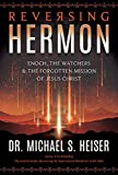 #9: Reversing Hermon: Enoch, the Watchers, and the Forgotten Mission of Jesus Christ