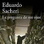 La pregunta de sus ojos [The Question in Their Eyes] | Eduardo Sacheri